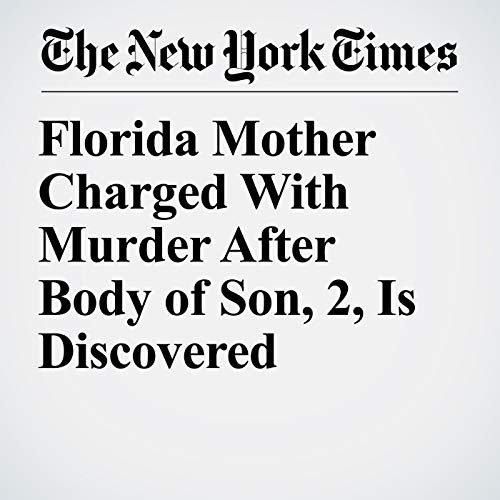 Florida Mother Charged With Murder After Body of Son, 2, Is Discovered copertina