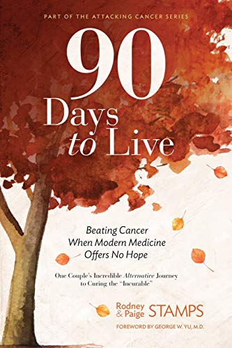 90 Days to Live: Beating Cancer When Modern Medicine Offers No Hope (Part of the Attacking Cancer)