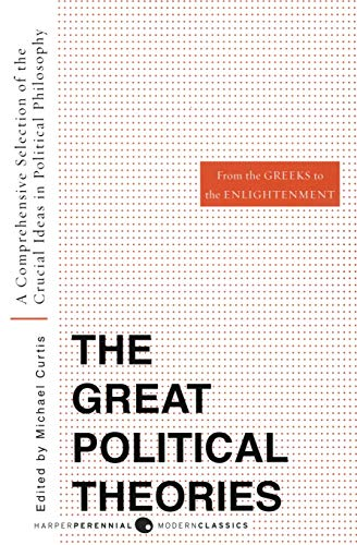 Great Political Theories V.1: A Comprehensive Selection of the Crucial Ideas in Political Philosophy from the Greeks to the Enlightenment (Harper Perennial Modern Thought)