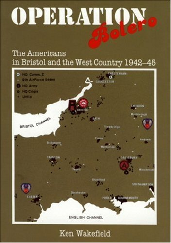 Operation Bolero - Op: Americans in Bristol and the West Country, 1942-45