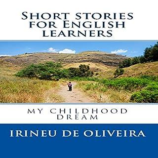 Short Stories For English Learners: My Childhood Dream                   著者:                                                                                                                                 Irineu Francisco De Oliveira                               ナレーター:                                                                                                                                 Paul Baisley                      再生時間: 35 分     レビューはまだありません。     総合評価 0.0