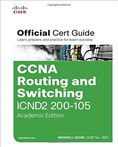 CCNA Routing and Switching ICND2 200-105 Official Cert Guide, Academic Edition by Wendell Odom (2016-08-26)