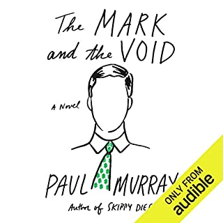 The Mark and the Void     A Novel              By:                                                                                                                                 Paul Murray                               Narrated by:                                                                                                                                 Derek Perkins                      Length: 14 hrs and 30 mins     66 ratings     Overall 4.0