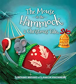 The Mouse in the Hammock, a Christmas Tale: A book about Small Acts of Kindness by [Bethany Brevard]
