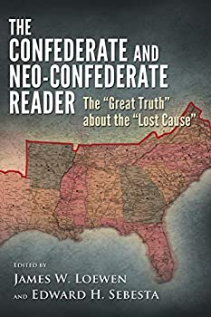 The Confederate and Neo-Confederate Reader  The Great Truth about the Lost Cause