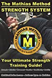 The Mathias Method STRENGTH SYSTEM: Your Ultimate Strength Training Guide! (Workout Plans for...