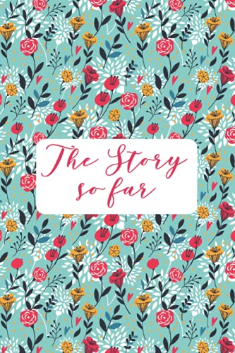 The Story So Far: 6 x 9 Inch Journal for writing down your thought , daily habits , notebook , gifts for loved ones