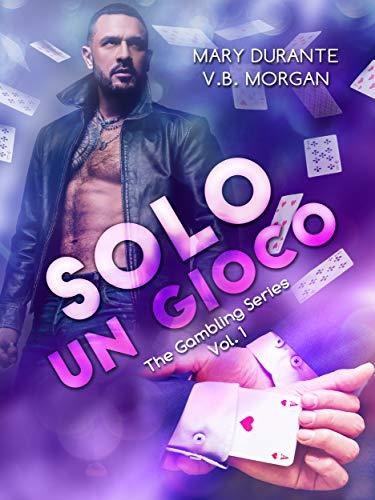 Solo un gioco (The Gambling Series Vol. 1) di [Mary Durante, V.B. Morgan, Angelice Graphics]