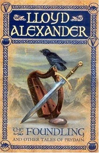 The Foundling: And Other Tales of Prydain (The Chronicles of Prydain, 6)