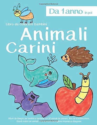 Libro da colorare bambini Animali Carini Da 1 anno in poi: Album da disegno per bambini e bambine con 50 animali da colorare, libro da scarabocchiare. ... Per bambini che vogliono imparare a disegnare