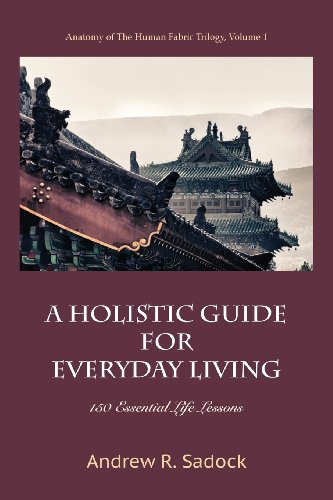 Compare Textbook Prices for A Holistic Guide for Everyday Living: 150 Essential Life Lessons  ISBN 9781938459085 by Sadock, Andrew R.