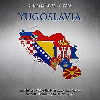 Yugoslavia: The History of the Eastern European Nation from Its Founding to Its Breakup                   Autor:                                                                                                                                 Charles River Editors                               Sprecher:                                                                                                                                 Colin Fluxman                      Spieldauer: 3 Std. und 13 Min.     Noch nicht bewertet     Gesamt 0,0