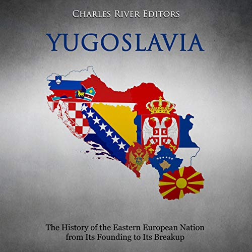 Couverture de Yugoslavia: The History of the Eastern European Nation from Its Founding to Its Breakup