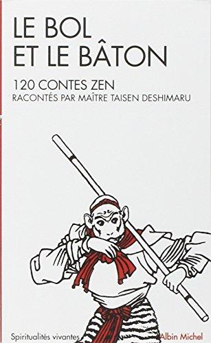 Le Bol et le Bâton : 120 contes Zen