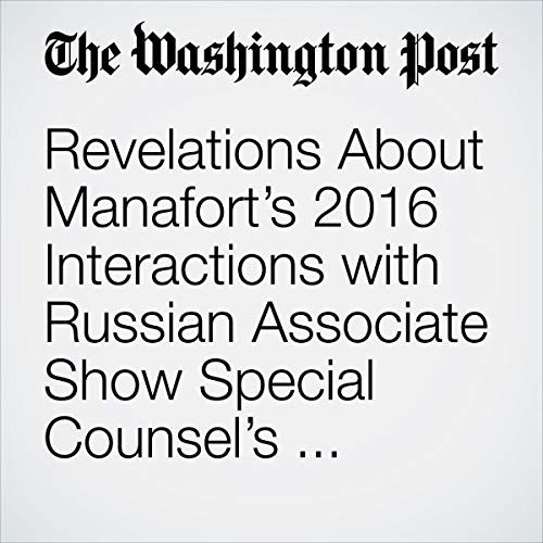 Revelations About Manafort's 2016 Interactions with Russian Associate Show Special Counsel's Intense Focus on Russia Contacts audiobook cover art