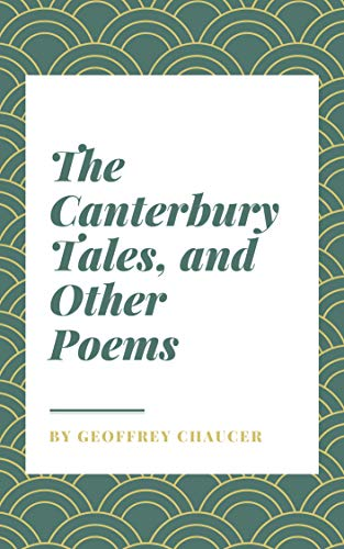 Geoffrey Chaucer : The Canterbury Tales, and Other Poems (illustrated) (English Edition)