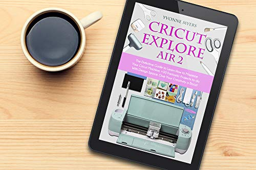 Cricut Explore Air 2: The Definitive Guide to Learn How to Maximize Your Cricut Machine. +30 Fantastic Projects to do With Design Space. Give Your Creativity ... MASTERY 2.0 Book 5) (English Edition)