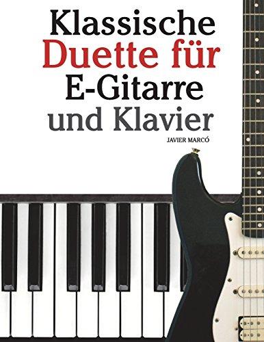 Klassische Duette für E-Gitarre und Klavier: E-Gitarre für Anfänger. Mit Musik von Bach, Beethoven, Mozart und anderen Komponisten (In Noten und Tabulatur)