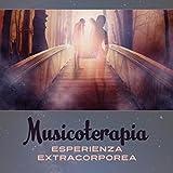 Musicoterapia (Esperienza extracorporea - Sottofondo musicale e fare sogni lucidi)