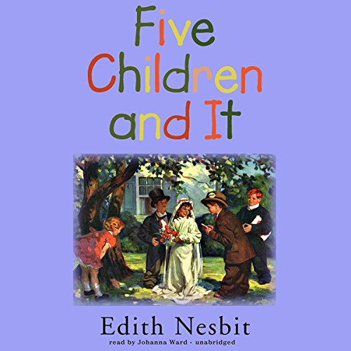 Five Children and It                   By:                                                                                                                                 E. Nesbit                               Narrated by:                                                                                                                                 Johanna Ward                      Length: 5 hrs and 35 mins     11 ratings     Overall 3.9