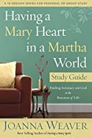 Having a Mary Heart in a Martha World Study Guide: Finding Intimacy with God in the Busyness of Life (A 10-session Series for Personal or Group Study)