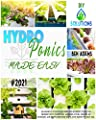 HYDROPONICS MADE EASY: An innovative step-by-step guide for beginners to build an inexpensive DIY hydroponic gardening system, indoors or outdoors, and ... everything you've ever wanted without soil.