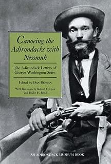 Canoeing the Adirondacks with Nessmuk: The Adirondack Letters of George Washington Sears by George Washington Sears (1993-03-01)