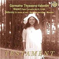 Mozart: Piano Concerto No. 23 in A, K. 488 / Debussy: En blanc et noir / Berceuse he?roi?que / Mazurka / Faure?: Trois romances sans paroles, Op. 17 by Germaine Thyssens-Valentin (2006-12-12)