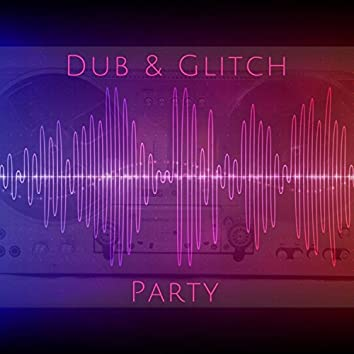 Dub And Amp; Glitch Party