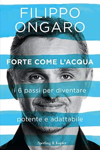 Forte come l'acqua: I 6 passi per diventare potente e adattabile (Italian Edition)