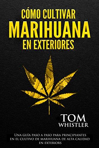 Cómo cultivar marihuana en exteriores: Una guía paso a paso para principiantes en el cultivo de marihuana de alta calidad en exteriors