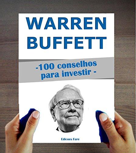 Warren Buffett : 100 Conselhos para Investir e tornar-se Rico
