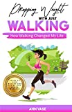 Dropping Weight With Just Walking: How Walking Changed My Life (Guide To Lose Weight And Fat By Just Power Walking)