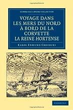 Voyage dans les Mers du Nord ... bord de la corvette La Reine Hortense (Cambridge Library Collection - Polar Exploration) (French Edition)