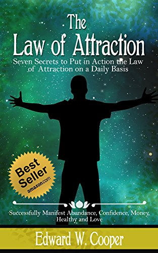 Law of Attraction: 7 Secrets to Put in Action the Law of Attraction on a Daily Basis and Successfully Manifest Abundance, Confidence, Money, Healthy and ... The Law of Attraction,