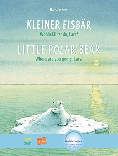 Kleiner Eisbär - Wohin fährst du, Lars ?: Little Polar Bear, Where are you going, Lars? / Kinderbuch Deutsch-Englisch mit MP3-Hörbuch zum Herunterladen