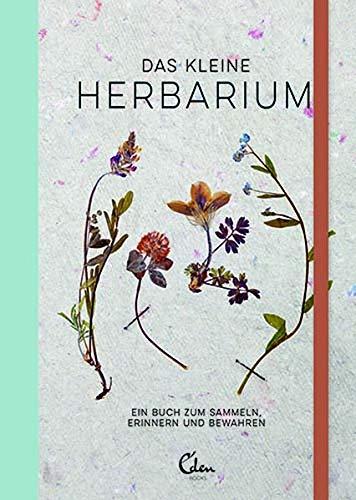 Das kleine Herbarium: Ein Buch zum Sammeln, Erinnern und Bewahren