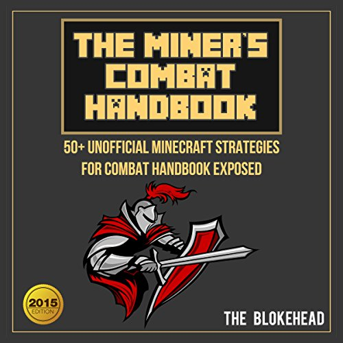 The Miner's Combat Handbook : 50+ Unofficial Minecraft Strategies for Combat Handbook Exposed     The Blokehead Success Series              By:                                                                                                                                 The Blokehead                               Narrated by:                                                                                                                                 Kirk Hanley                      Length: 58 mins     Not rated yet     Overall 0.0