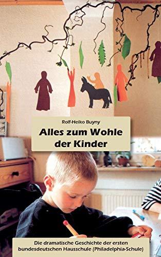 Alles zum Wohle der Kinder: Die dramatische Geschichte der ersten bundesdeutschen Hausschule (Philadelphia-Schule)