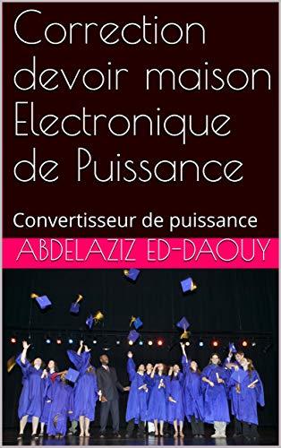 Correction devoir maison Electronique de Puissance: Convertisseur de puissance (French Edition)