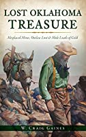 Lost Oklahoma Treasure: Misplaced Mines, Outlaw Loot and Mule Loads of Gold