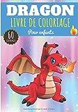 Livre de coloriage Dragon: Pour Enfant Fille & Garçon | 60 Pages à Colorier sur les Dragons, Créature Magique et Légendaire de la Mythologie | ... Point par Point | Idéal Activité à la maison.