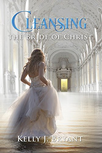Cleansing The Bride Of Christ Kindle Edition By Bryant Kelly J Religion Spirituality Kindle Ebooks Amazon Com