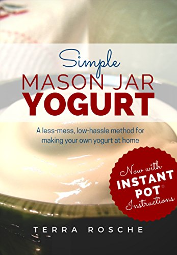 Simple Mason Jar Yogurt: A less-mess, low-hassle method for making your own yogurt at home. Includes traditional and dairy-free / vegan options. (English Edition)