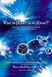 """What the Bleep Do We Know!?""""¢: Discovering the Endless Possibilities for Altering Your Everyday Reality"""