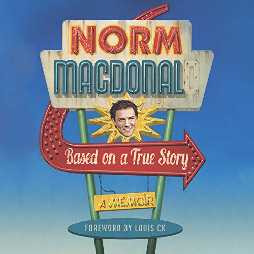 Based on a True Story     A Memoir              By:                                                                                                                                 Norm Macdonald                               Narrated by:                                                                                                                                 Norm Macdonald,                                                                                        Tim O'Halloran                      Length: 7 hrs and 18 mins     3,394 ratings     Overall 4.5