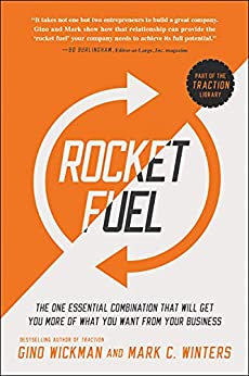Rocket Fuel: The One Essential Combination That Will Get You More of What You Want from Your Business by [Gino Wickman, Mark C. Winters]