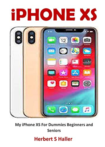 iPHONE XS: My iPhone XS For Dummies Beginners and Seniors (English Edition)