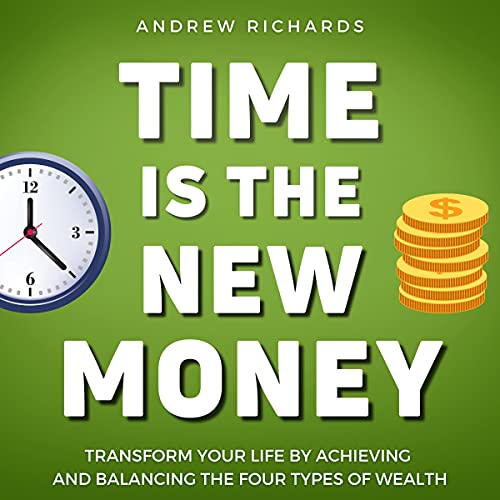 Time Is the New Money: Transform Your Life by Achieving and Balancing the Four Types of Wealth cover art