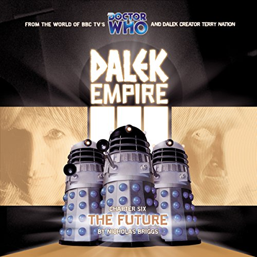 Dalek Empire 3.6 The Future                   By:                                                                                                                                 Nicholas Briggs                               Narrated by:                                                                                                                                 David Tennant,                                                                                        William Gaunt,                                                                                        Steven Elder,                   and others                 Length: 1 hr and 10 mins     1 rating     Overall 4.0